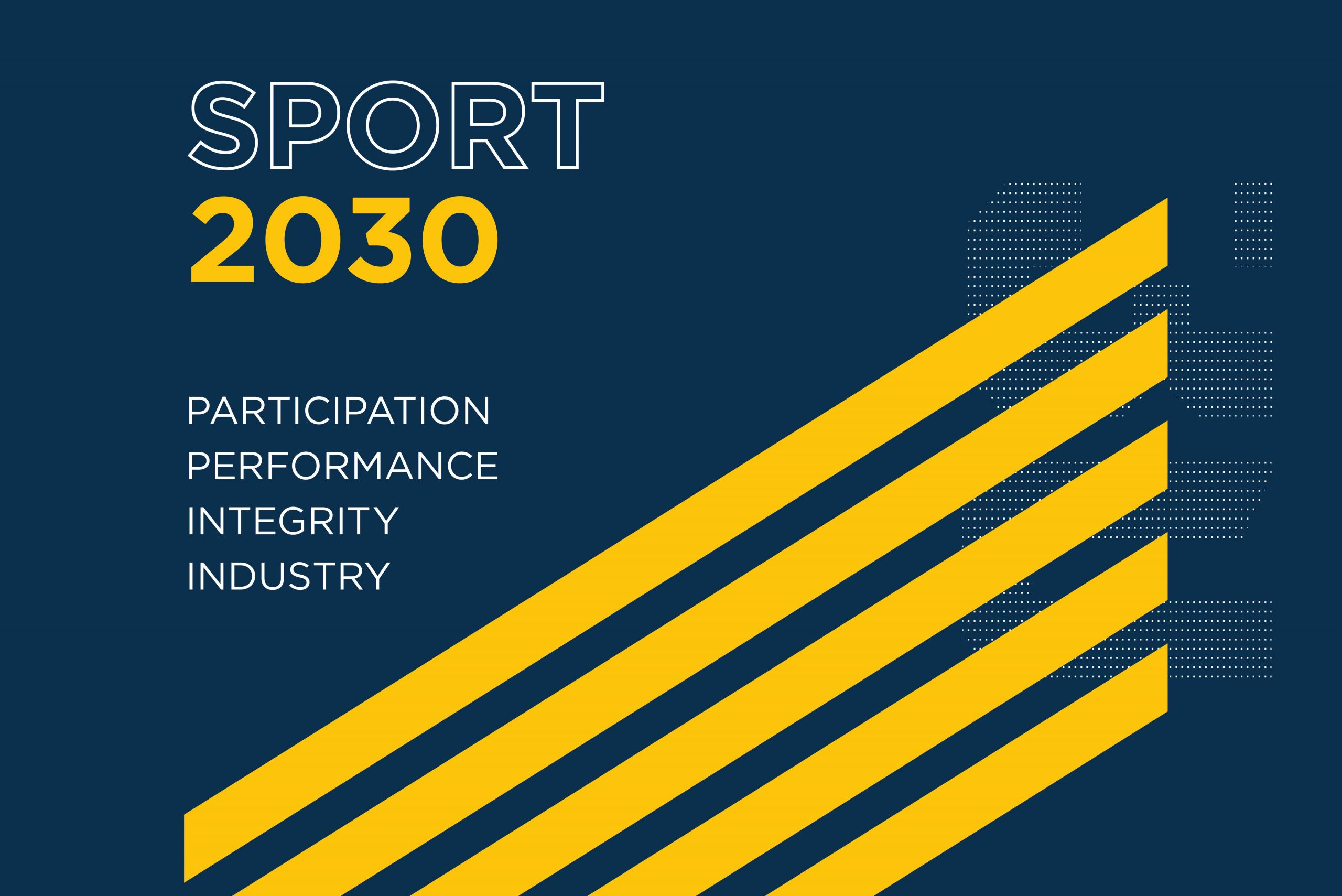 Blue background with 5 yellow stripes. Text reads Sport 2030 followed by text participation, performance, integrity and industry