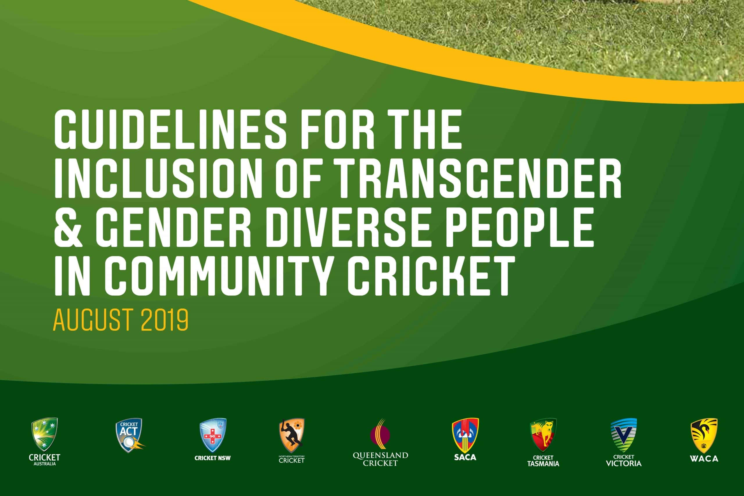 Image has green back ground with white text that readss Guidelines for the inclusion of Transgender and Gender Diverse people in community cricket August 2019. Logos for each of the State cricket organisations appear at the bottom of image.