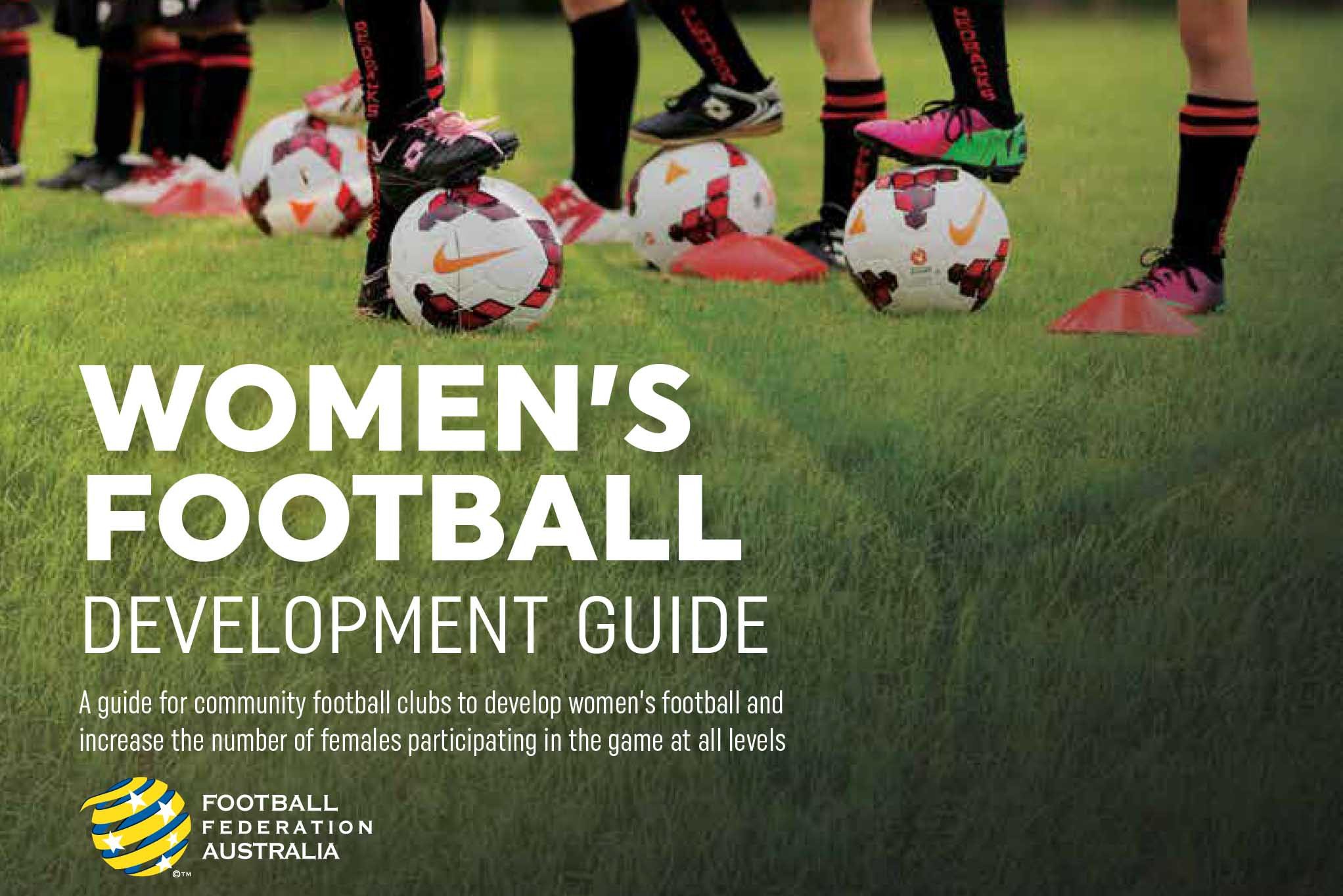 Image of a soccer pitch with the feet of soccer player with each foot resting on a soccer ball. Text reads women's football development guide. The Football Federation Australia logo appears at the bottom of the image.